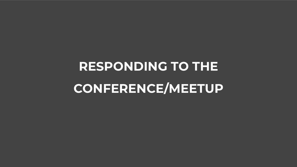 RESPONDING TO THE CONFERENCE/MEETUP