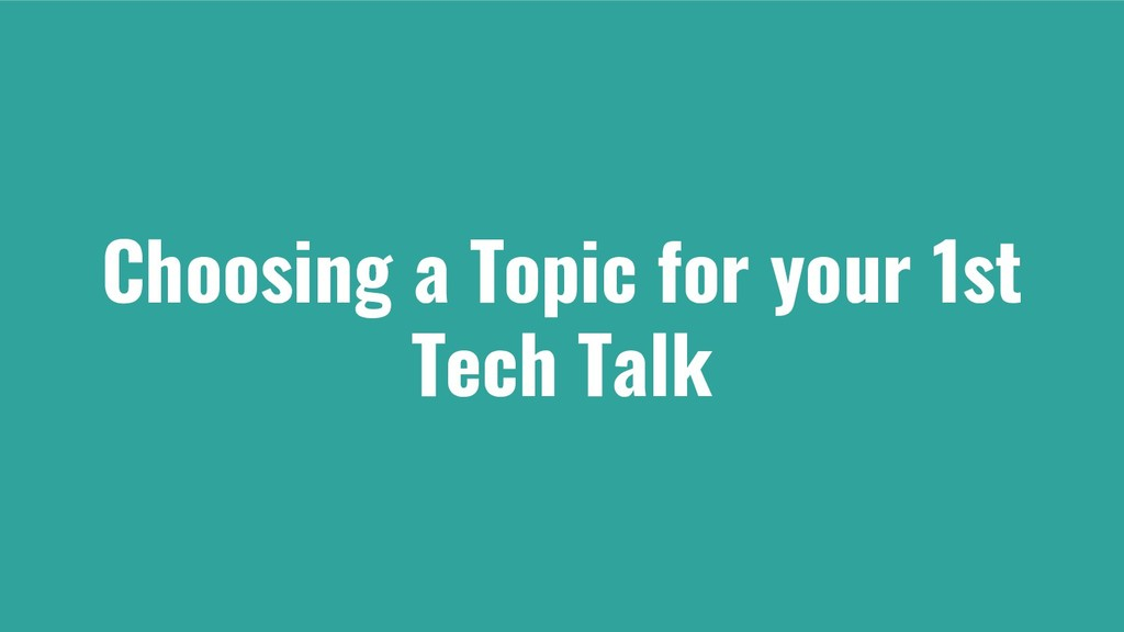 Choosing a Topic for your 1st Tech Talk
