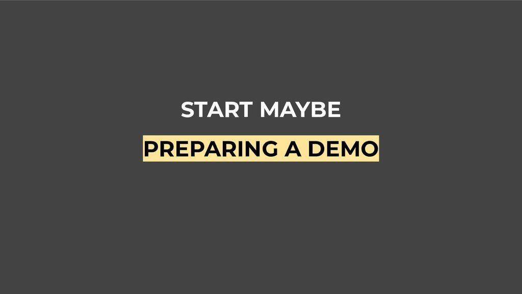 START MAYBE PREPARING A DEMO