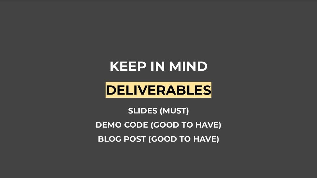 KEEP IN MIND DELIVERABLES SLIDES (MUST) DEMO CO...