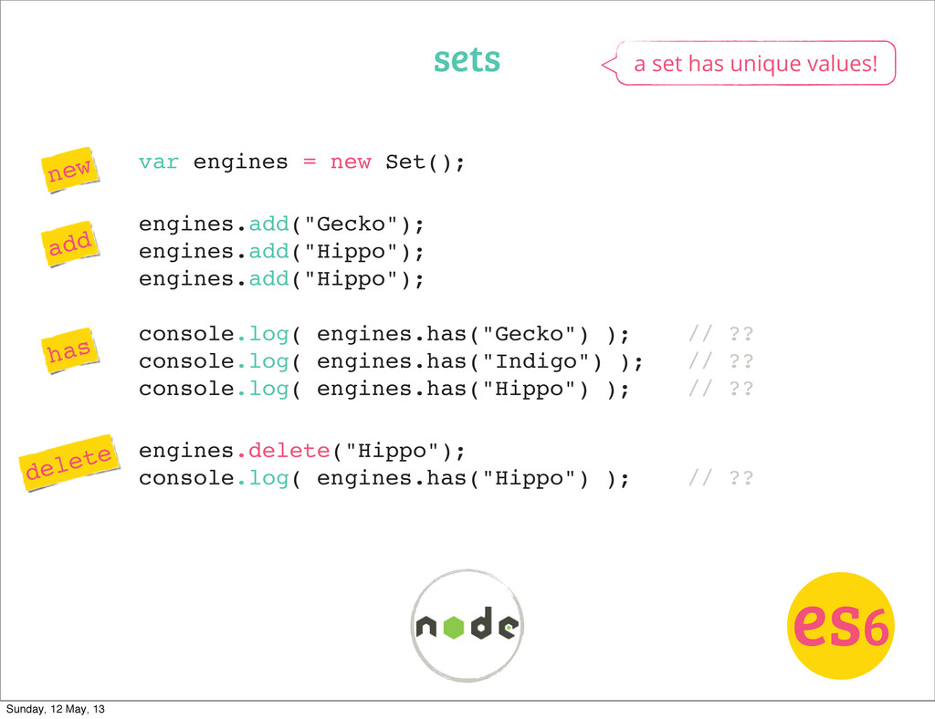 var engines = new Set(); sets es6 a set has uni...