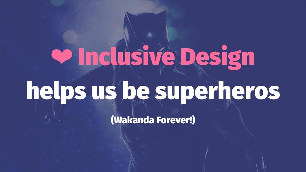 ❤ Inclusive Design helps us be superheros (Waka...