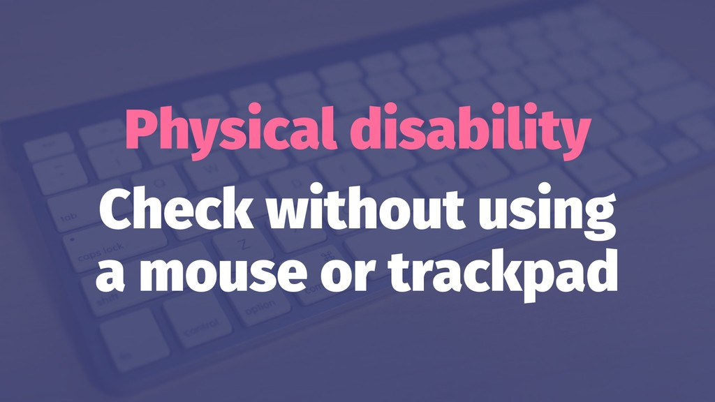 Physical disability Check without using a mouse...