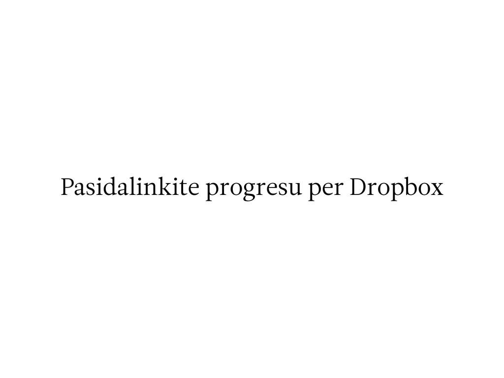 Pasidalinkite progresu per Dropbox