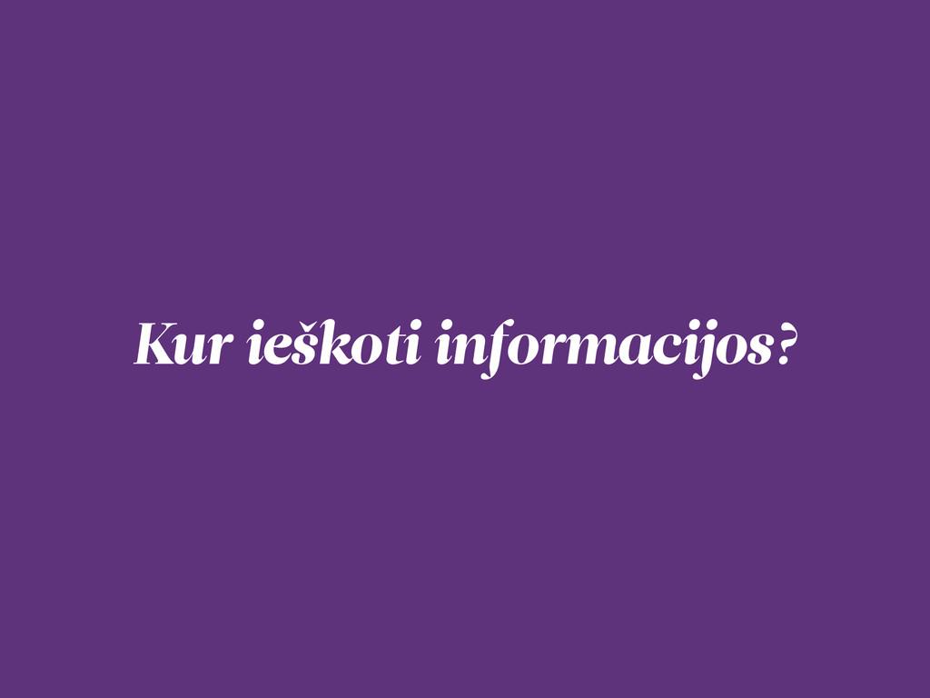 Kur ieškoti informacijos?