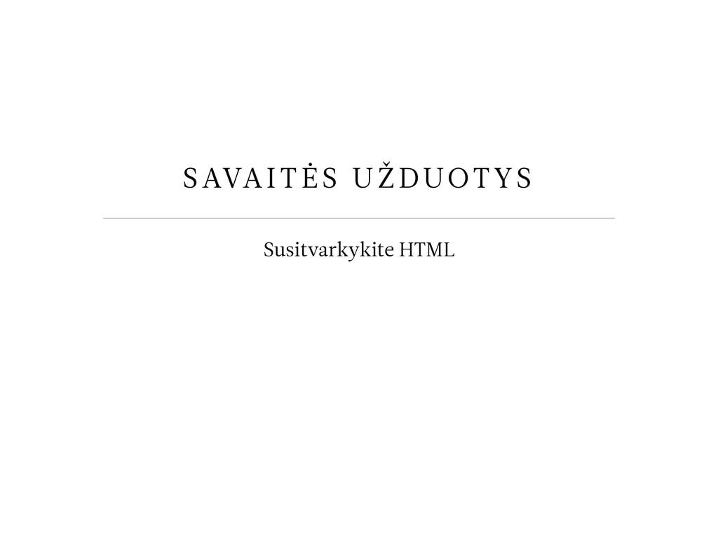 SAVAITĖS UŽDUOTYS Susitvarkykite HTML