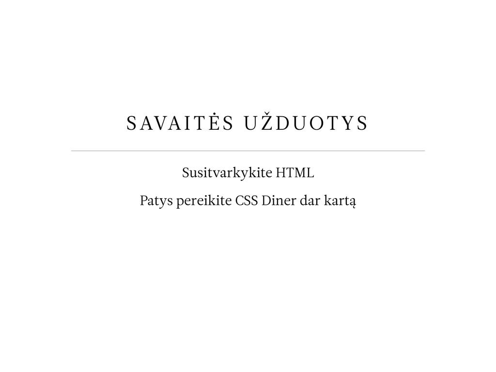 SAVAITĖS UŽDUOTYS Susitvarkykite HTML Patys per...