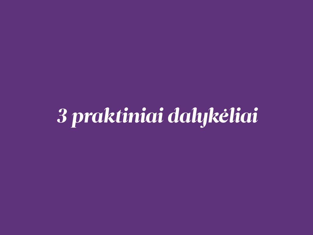 3 praktiniai dalykėliai