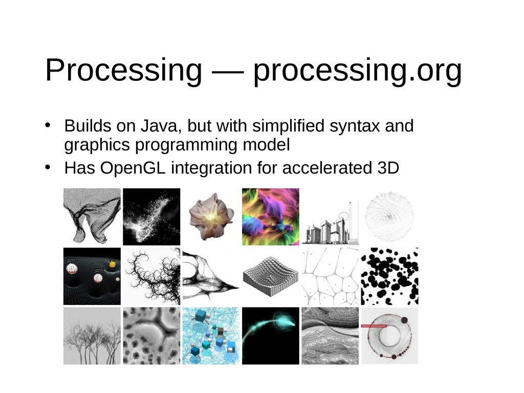 Processing — processing.org • Builds on Java, b...