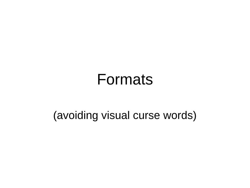 Formats (avoiding visual curse words)