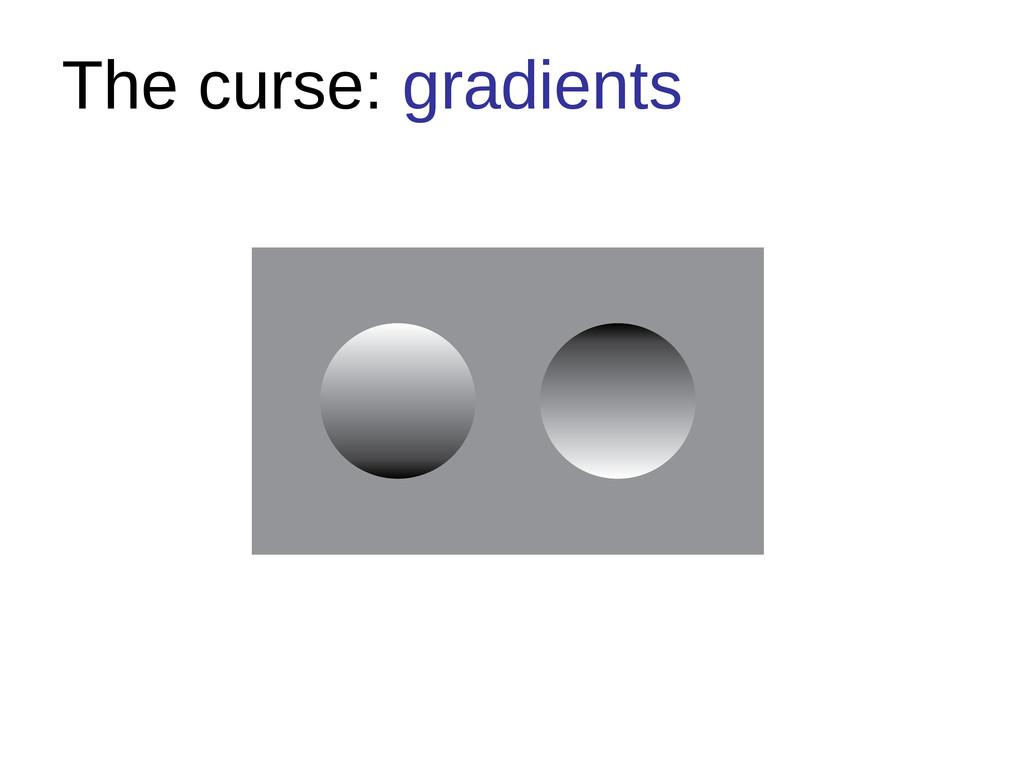 The curse: gradients