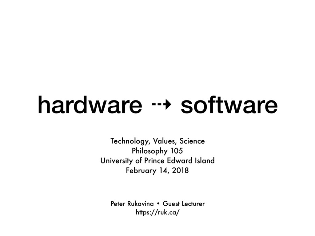 hardware ⇢ software Technology, Values, Science...