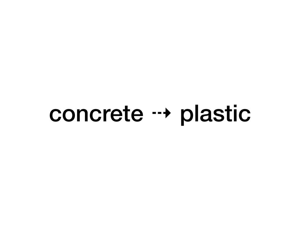 concrete ⇢ plastic