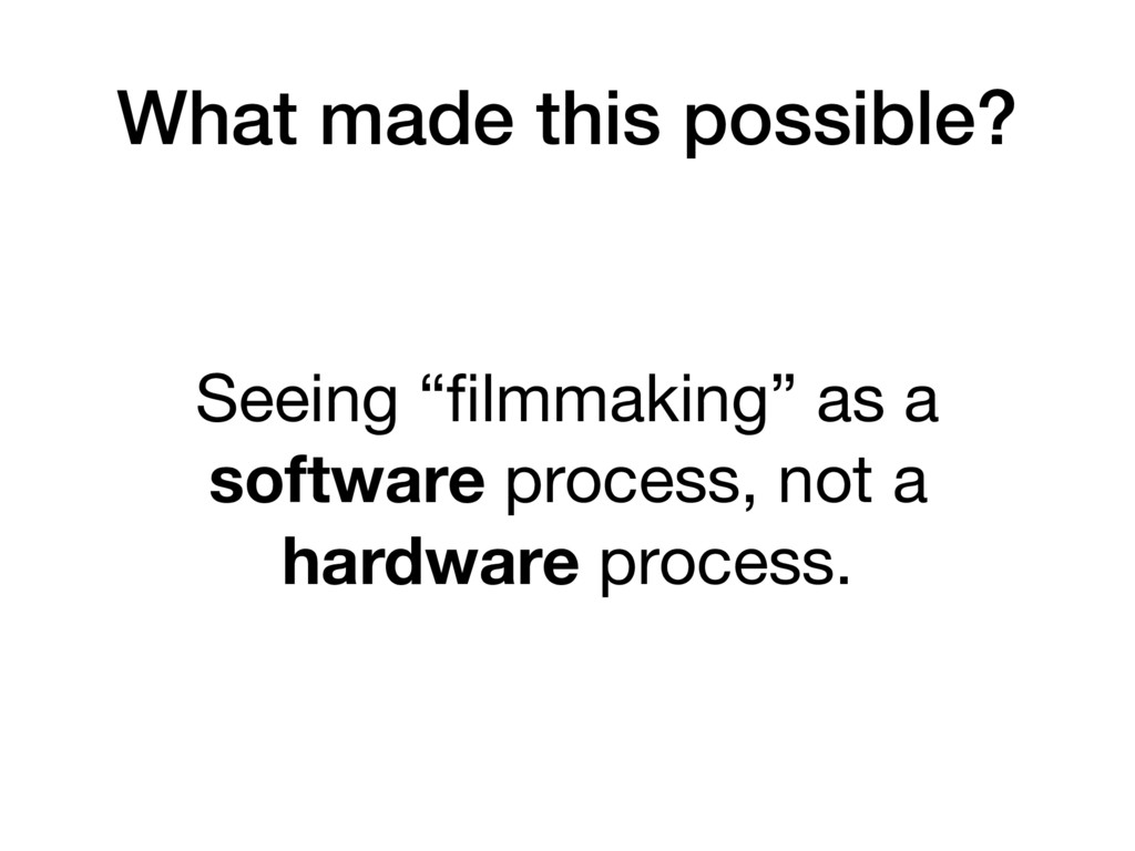 "Seeing ""filmmaking"" as a software process, not a..."
