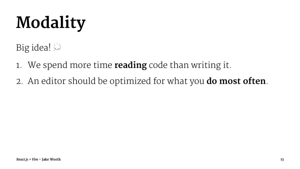 Modality Big idea! ! 1. We spend more time read...