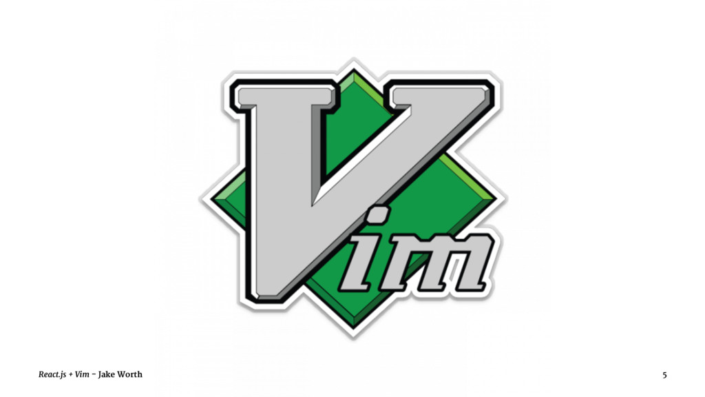 React.js + Vim - Jake Worth 5