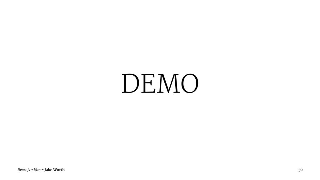 DEMO React.js + Vim - Jake Worth 50