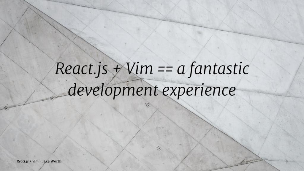 React.js + Vim == a fantastic development exper...