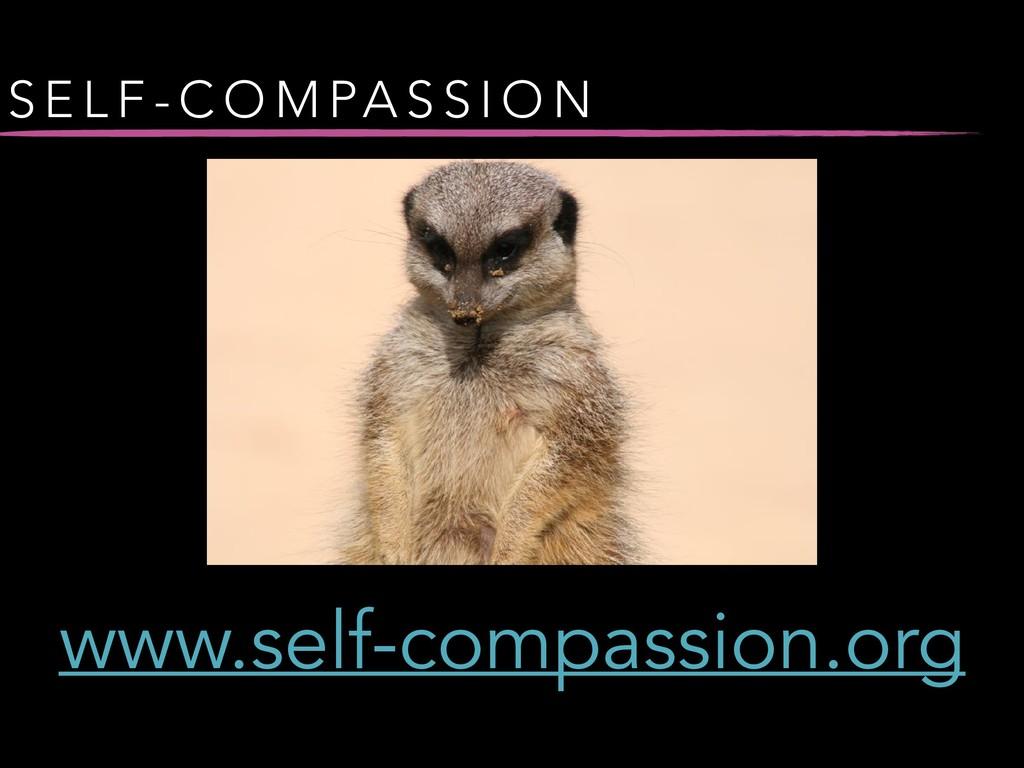 S E L F - C O M PA S S I O N www.self-compassio...