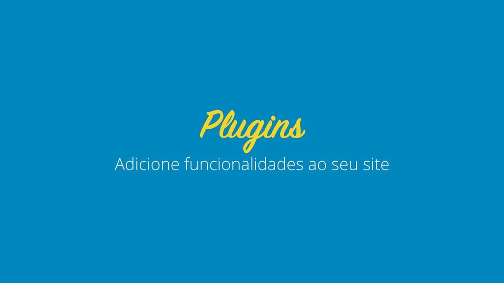 Adicione funcionalidades ao seu site Plugins