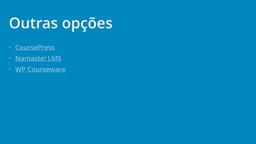 • CoursePress • Namaste! LMS • WP Courseware Ou...
