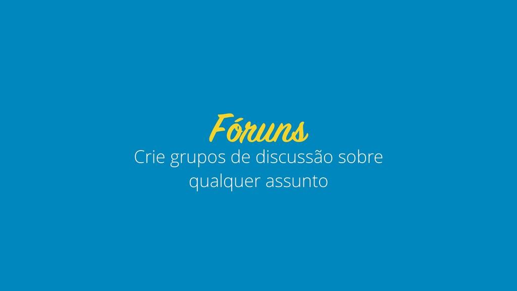 Crie grupos de discussão sobre qualquer assunto...