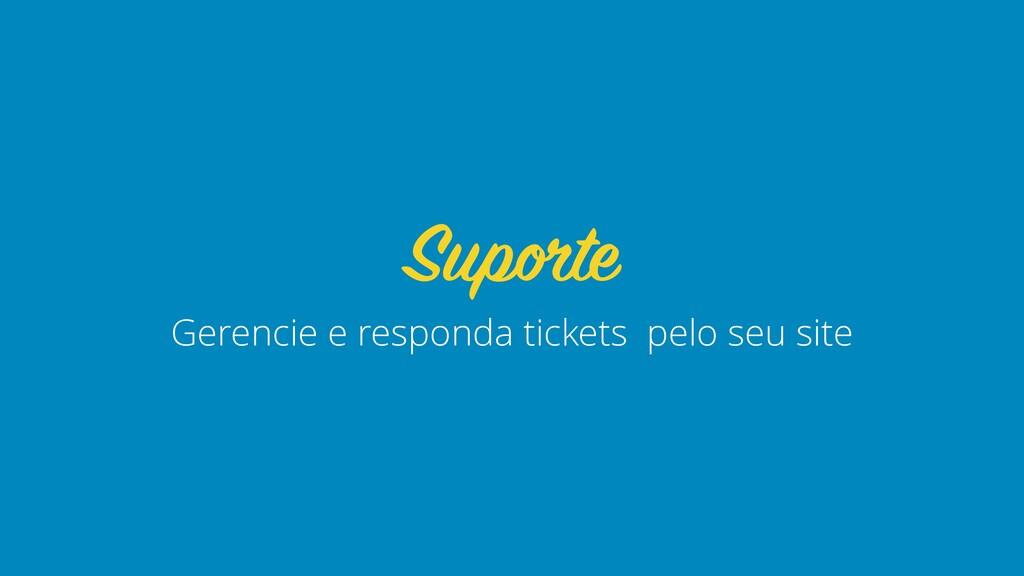 Gerencie e responda tickets pelo seu site Supor...