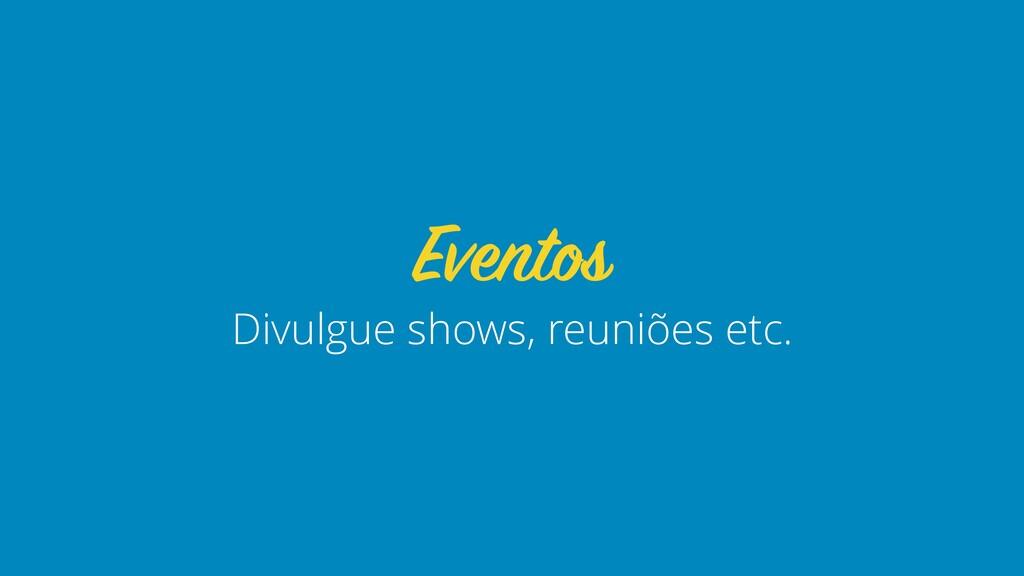 Divulgue shows, reuniões etc. Eventos