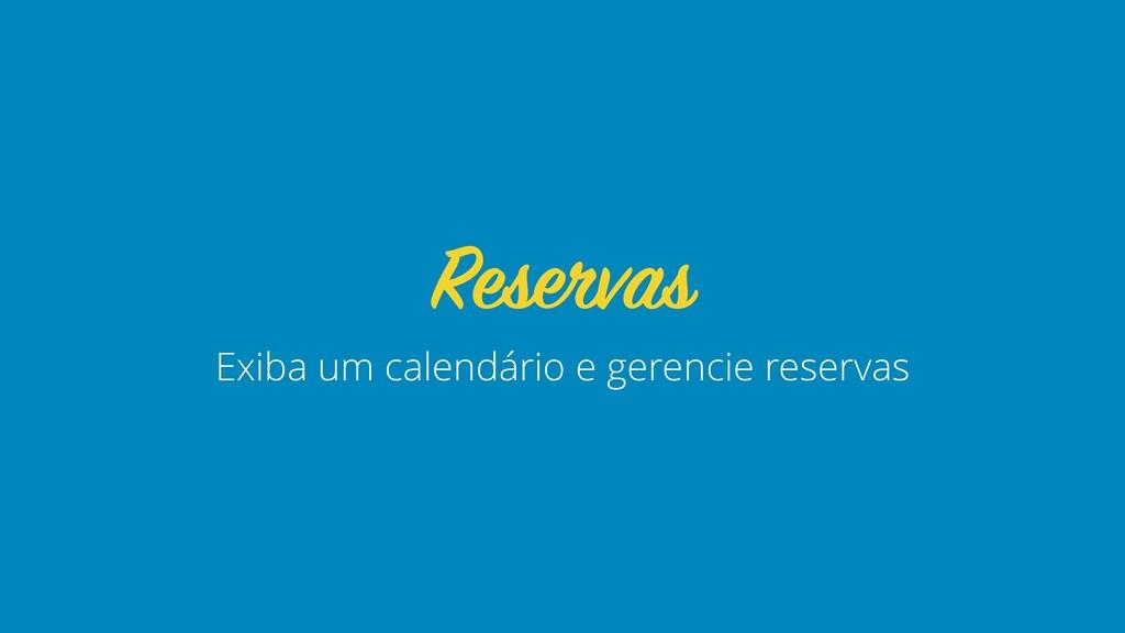 Exiba um calendário e gerencie reservas Reservas
