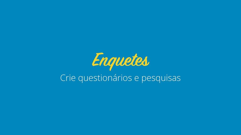 Crie questionários e pesquisas Enquetes
