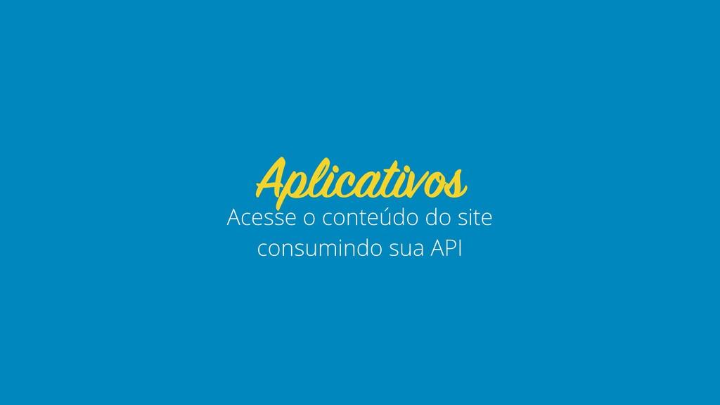 Acesse o conteúdo do site consumindo sua API Ap...