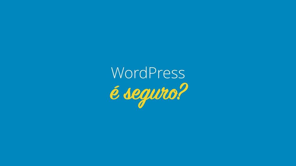 é seguro? WordPress