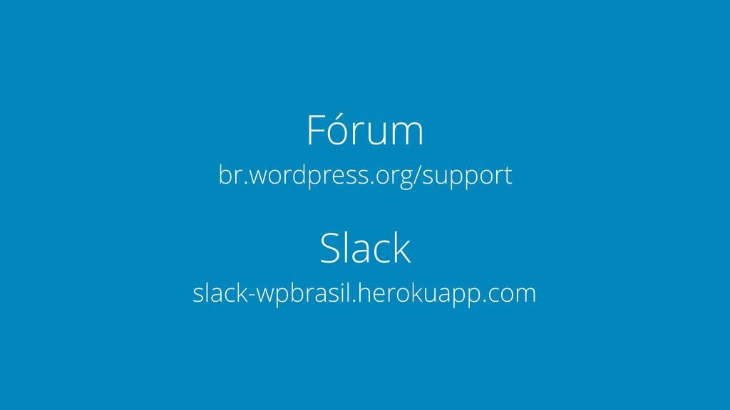 Fórum br.wordpress.org/support Slack slack-wpb...