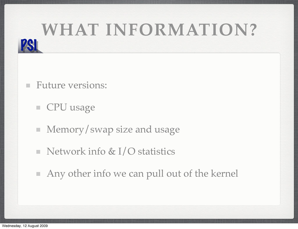 PSI WHAT INFORMATION? Future versions: CPU usag...