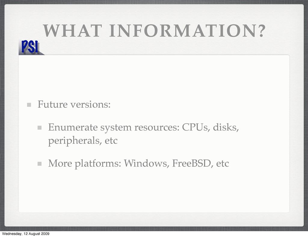 PSI WHAT INFORMATION? Future versions: Enumerat...