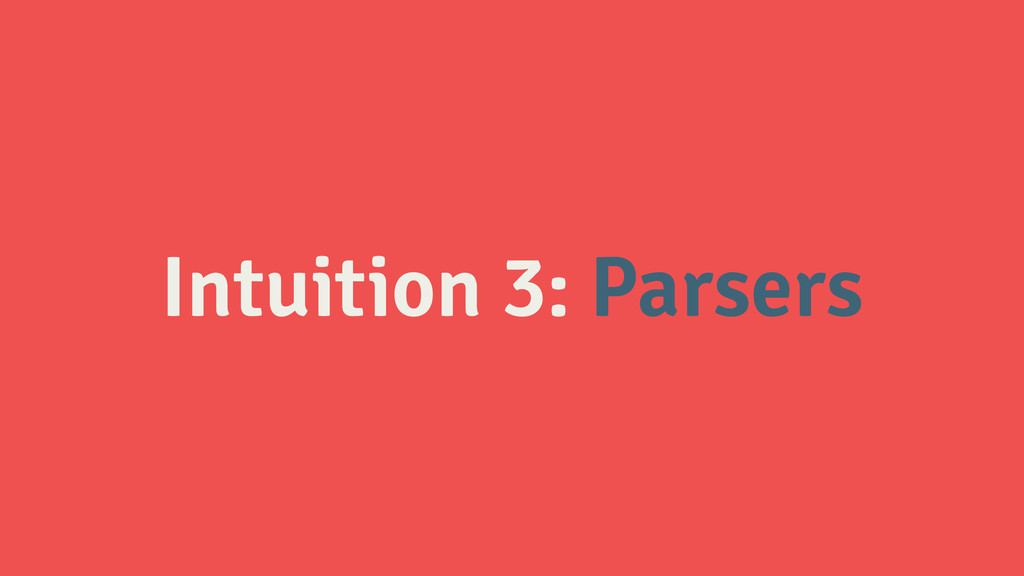 Intuition 3: Parsers