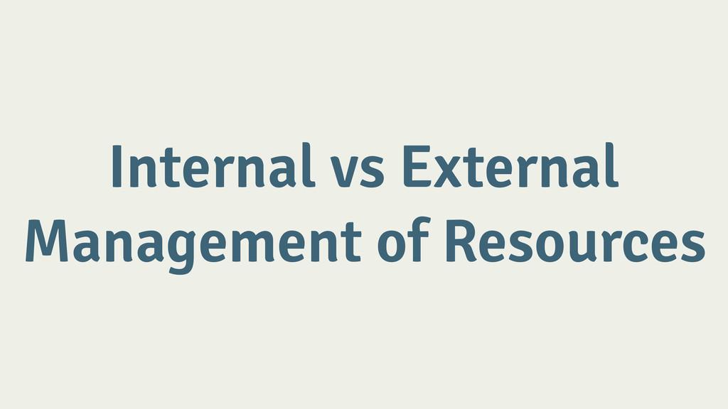 Internal vs External Management of Resources