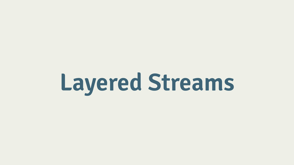 Layered Streams