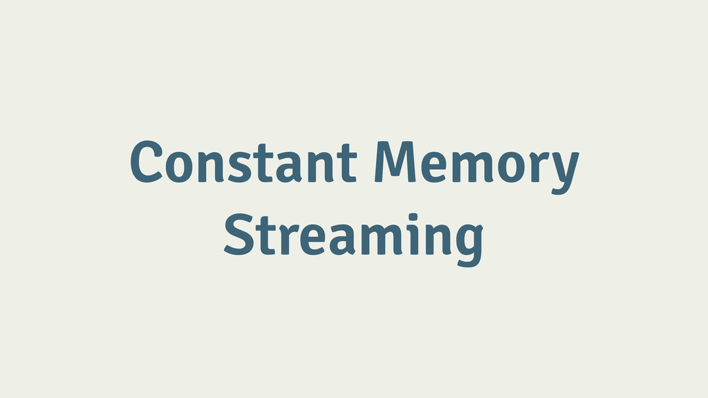 Constant Memory Streaming