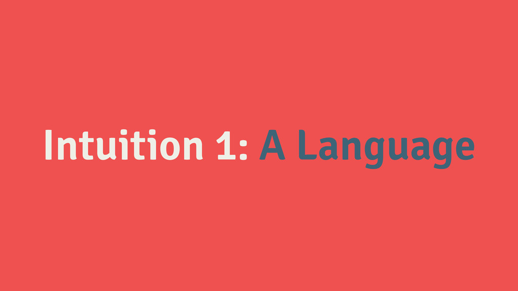 Intuition 1: A Language
