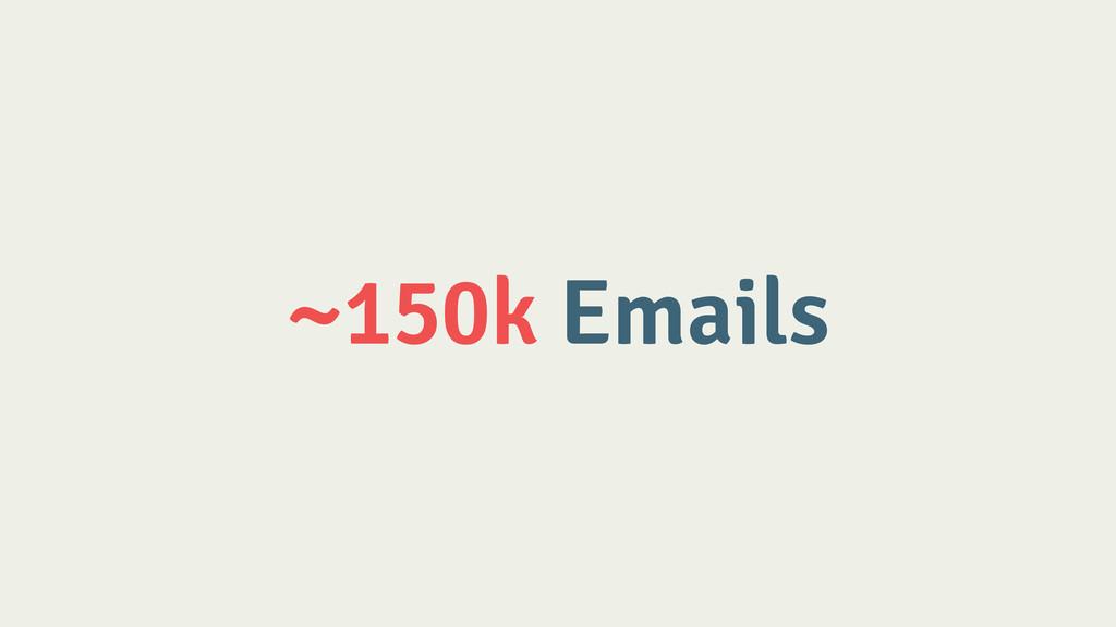 ~150k Emails