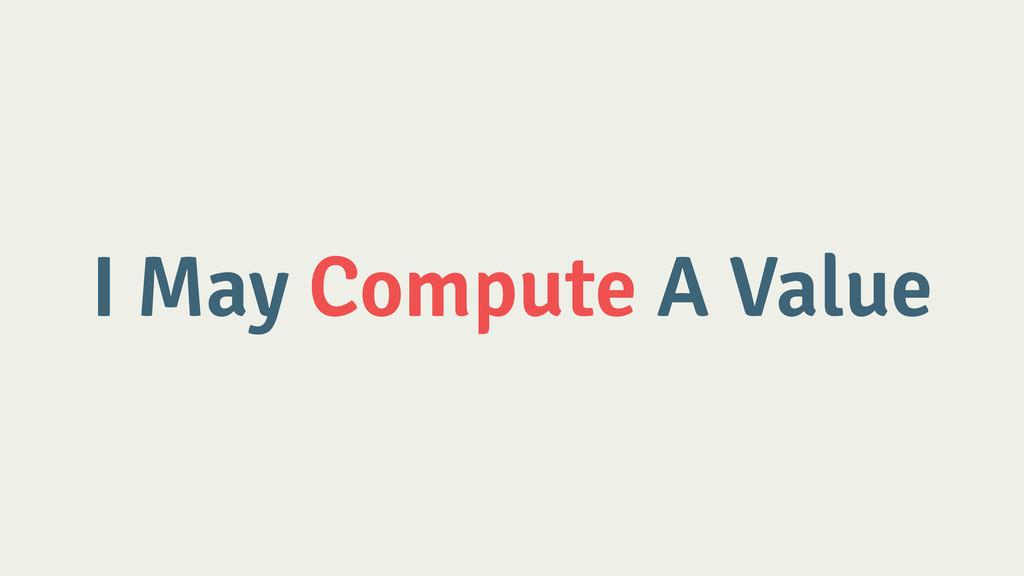 I May Compute A Value