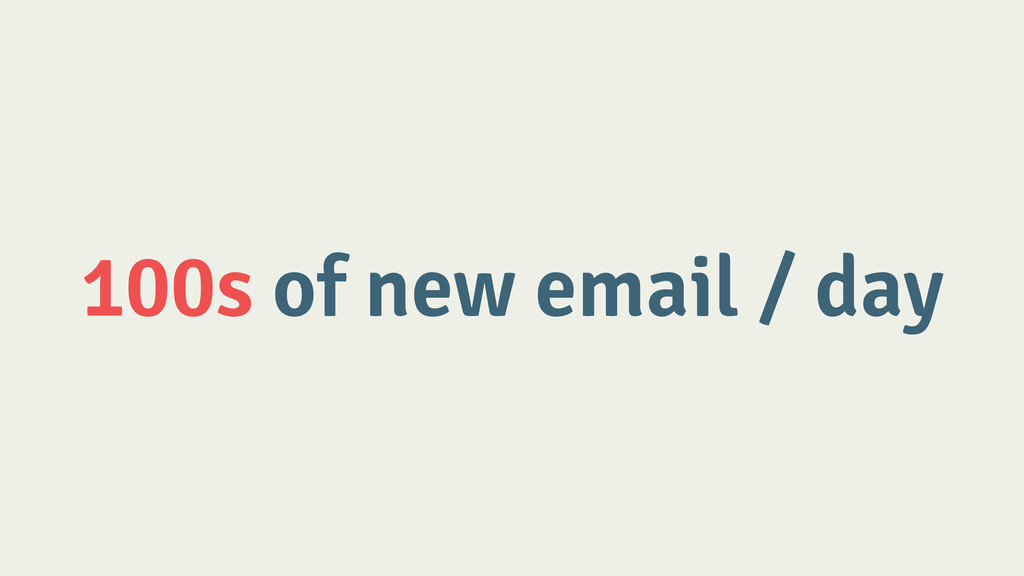 100s of new email / day