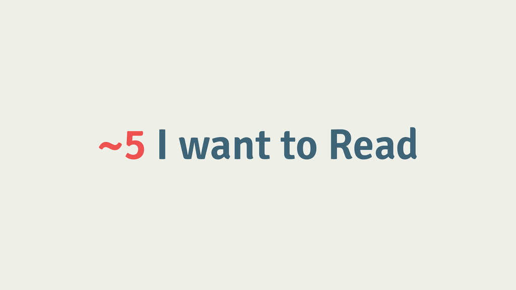 ~5 I want to Read