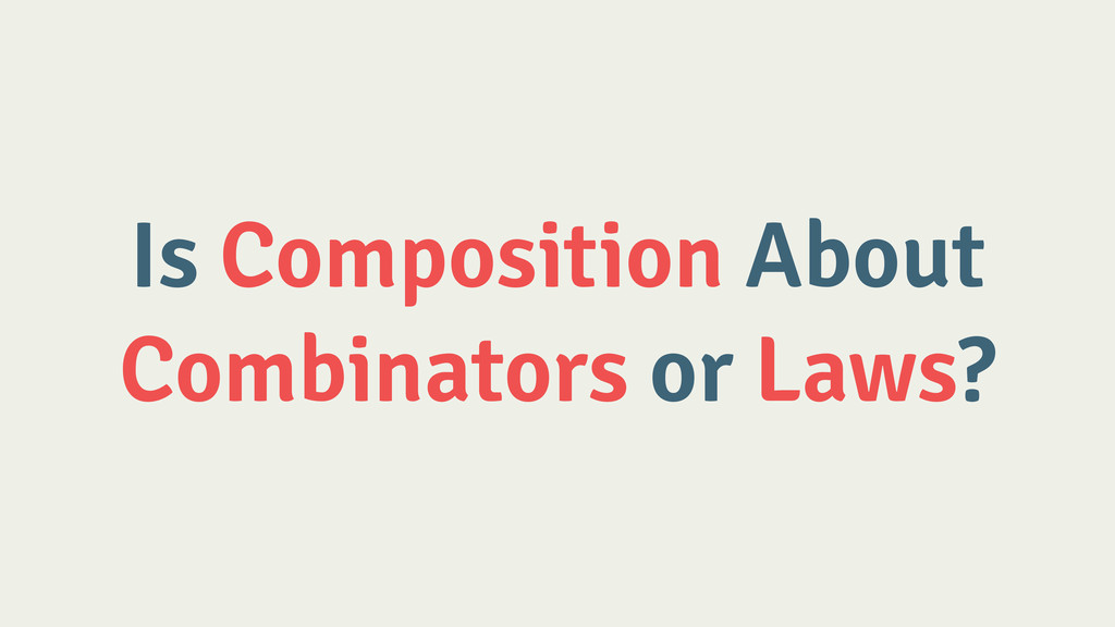 Is Composition About Combinators or Laws?