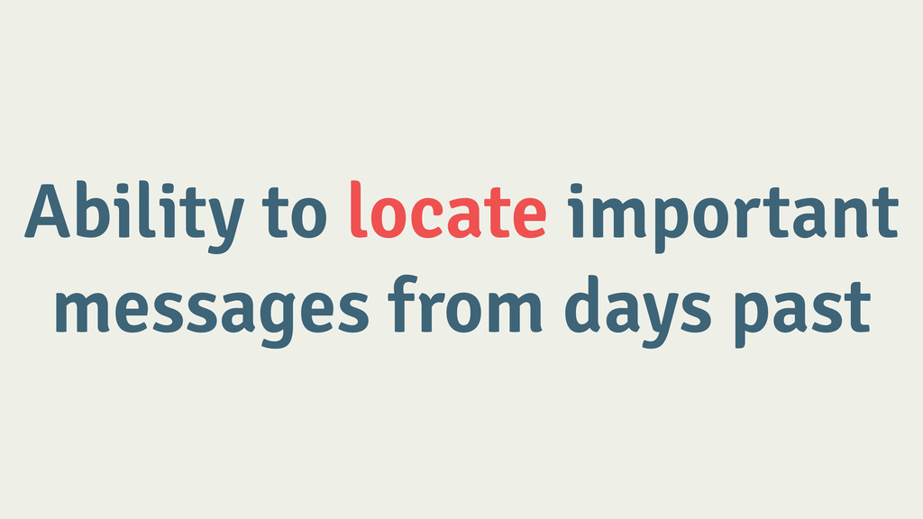 Ability to locate important messages from days ...