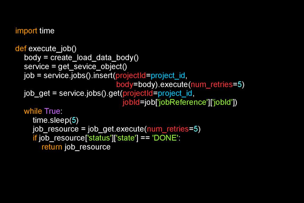 import time def execute_job() body = create_loa...