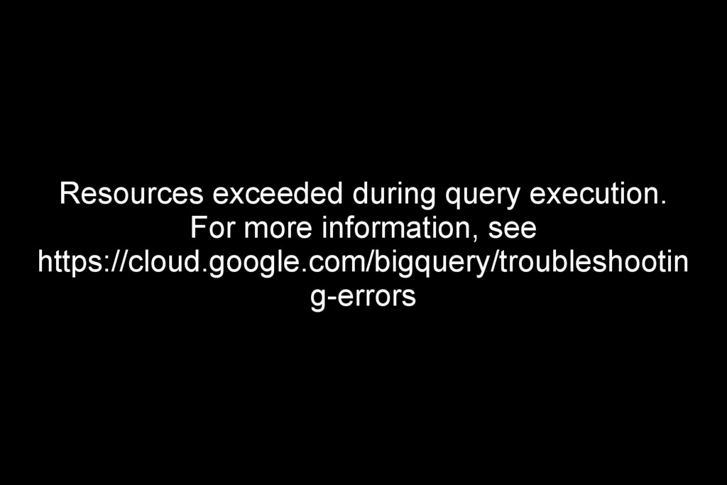Resources exceeded during query execution. For ...