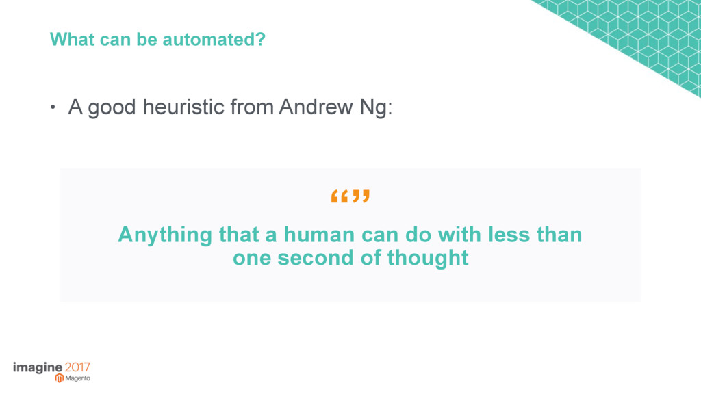 What can be automated? • A good heuristic from ...