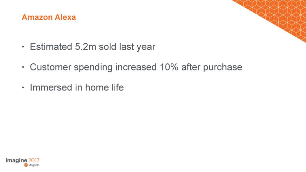 Amazon Alexa • Estimated 5.2m sold last year • ...
